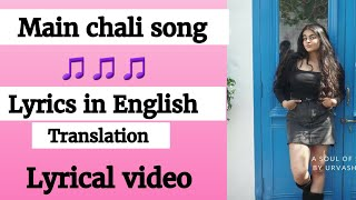 (English lyrics )-Main Chali Main Chali song - Urvashi Kiran Sharma( English translation)