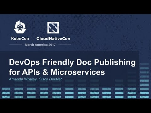 DevOps Friendly Doc Publishing for APIs & Microservices - Amanda Whaley, Cisco DevNet