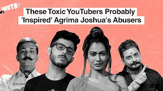 These Toxic YouTubers Probably 'Inspired' Agrima Joshua's Abusers