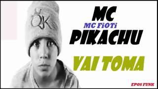 Mc Pikachu E Mc Fioti VAI TOMA audio oficial 2016.mp3