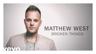 Matthew West - Broken Things (Audio)