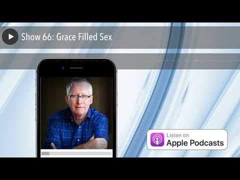 Show 66: Grace Filled Sex
