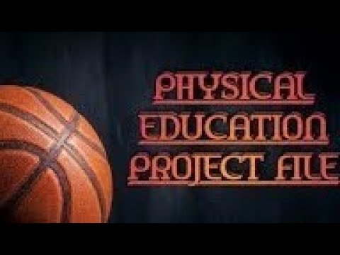 Physical Education Project File | Class - XII | Board Practical File |