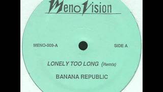 Banana Republic - Lonely Too Long (Remix)