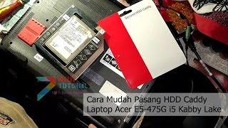 Cara Mudah Pasang HDD Caddy di Laptop Acer E5-475G: Singkirkan DVD Rom Tak Terpakai