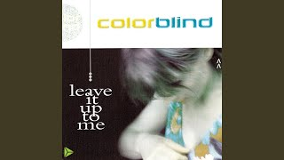 Watch Colorblind Leave It Up To Me video