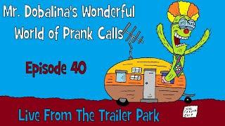 Mr Dobalinas Wonderful World of Prank Calls Episode 40 - Live From The Trailer Park