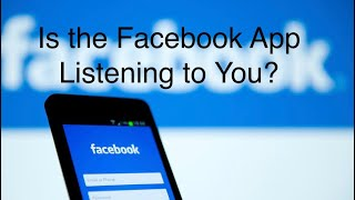 Is The Facebook App Listening to You?