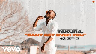 Takura - Cant Get Over You