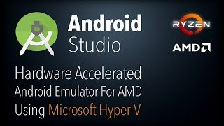 Run Android Studio x86 Hardware Accelerated Emulator on AMD Ryzen Processor using Microsoft Hyper-V