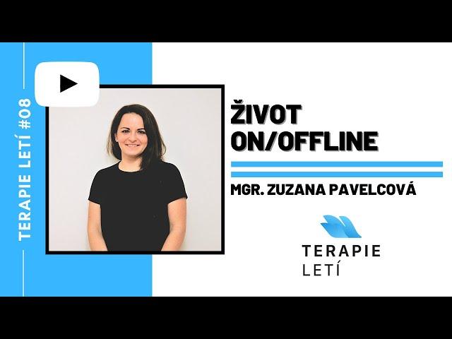 Terapie Letí #08: Mgr. Zuzana Pavelcová - Život On/Offline