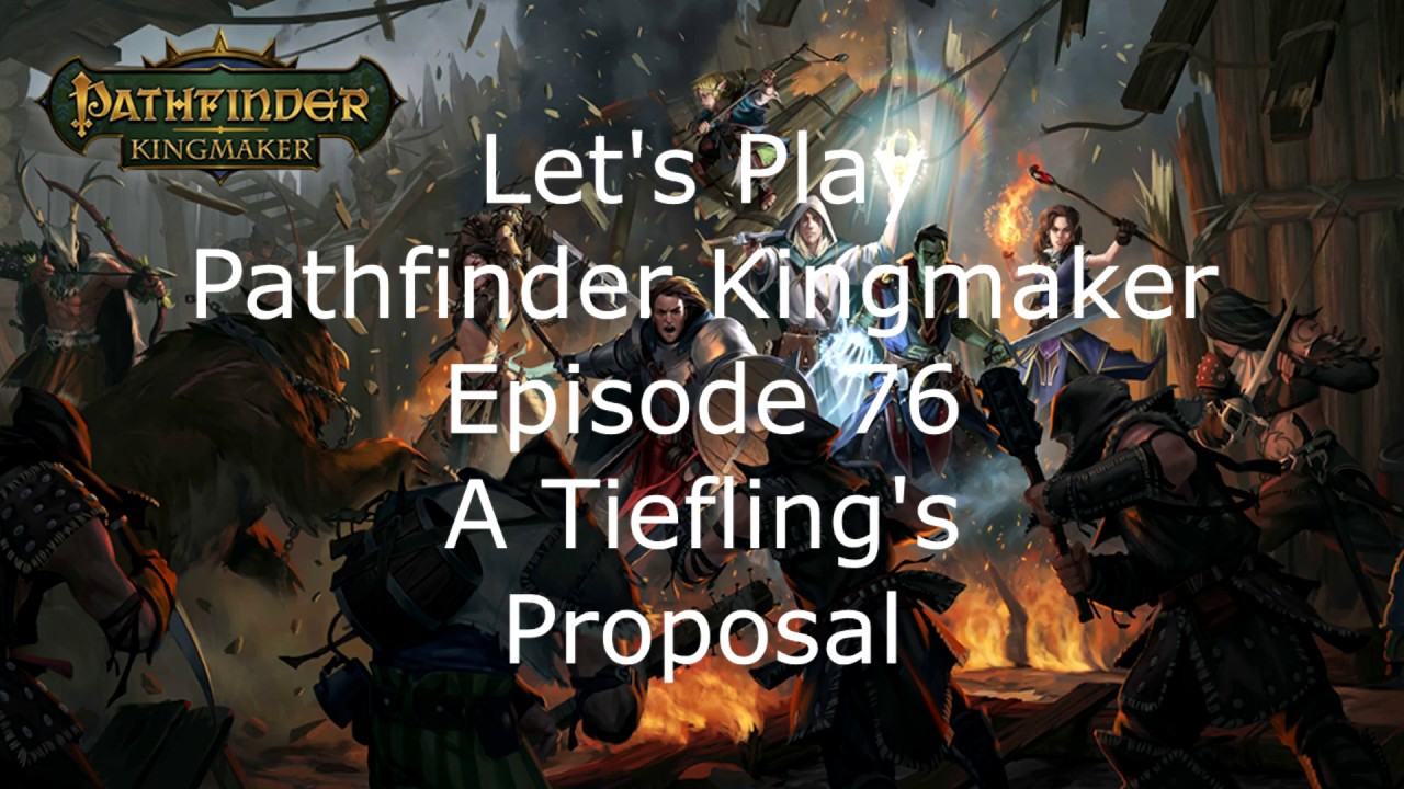 Let's Play Pathfinder Kingmaker Episode 76 A Teifling's Proposal by  spidey1958