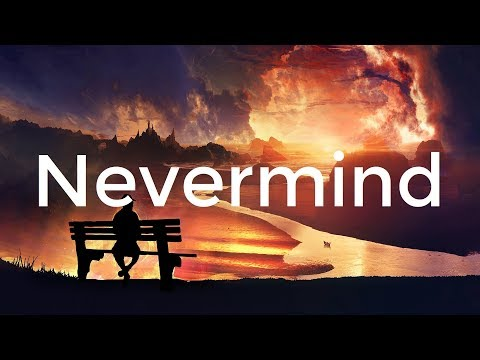 Dennis Lloyd - Nevermind (Lyrics / Lyric Video)