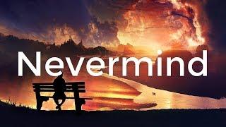 Dennis Lloyd - Nevermind (Lyrics / Lyric Video)
