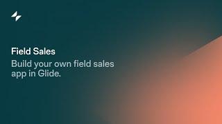 Field Sales App   by Glide