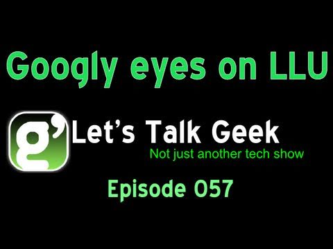 Lets Talk Geek Episode 57: Googly eyes on LLU