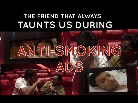 The friend that always taunts us during anti-smoking ads