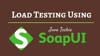 Application - Load & Performance Testing using SoapUI | JavaTechie