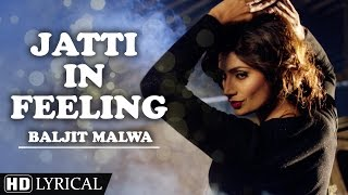Jatti In Feeling | Official Lyrical Video [Hd] | Baljit Malwa | Latest Punjabi Songs 2016