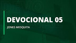 DEVOCIONAL 05: Jones Mesquita