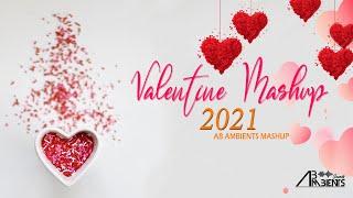Valentine Mashup 2021 | AB Ambients | Valentine Special Romantic Mashup