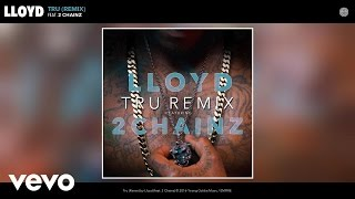 Lloyd - Tru (Remix) (Audio) ft. 2 Chainz