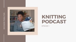 Knitting Podcast #1: Decision Paralysis