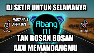 Download lagu Dj Tak Bosan Bosan Aku Memandangmu Setia Untuk Selamanya Remix Full Bass Viral Tiktok
