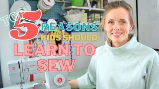 Top 5 Reasons Why Kids Should Learn to Sew