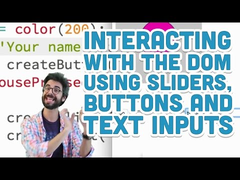 8.5: Interacting With The DOM Using Sliders, Buttons And Text Inputs - P5.js Tutorial