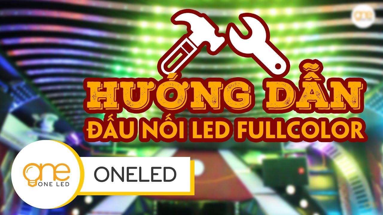 Hướng Dẫn Đấu Nối LED FullColor từ A đến Z