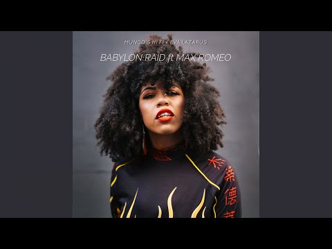 Mungo's Hi Fi, Eva Lazarus Ft. Max Romeo - Babylon Raid