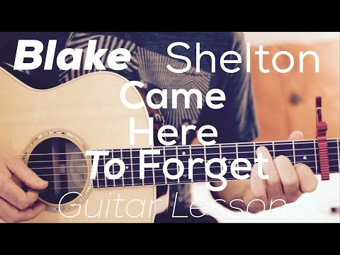 Blake Shelton - Came Here To Forget- Guitar Lesson  ( Chords and Strumming)