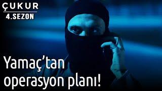 Çukur   Yamaç'tan Operasyon Planı!