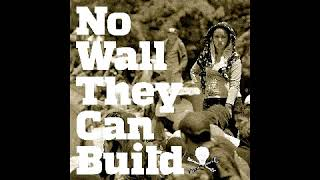 No Wall They Can Build Part 11 - From East to West, Part II: Solidarity, and Home
