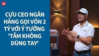 """Shark Tank Việt Nam tập 1: Startup 'tắm không dùng tay' có """"lung lay"""" được cá mập? - Tin Tức VTV24"""