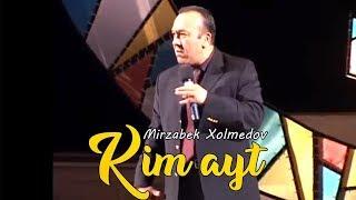 Mirzabek Xolmedov - Kim ayt (rep)