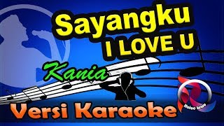 Sayangku I Love You - Kania Karaoke Tanpa Vocal