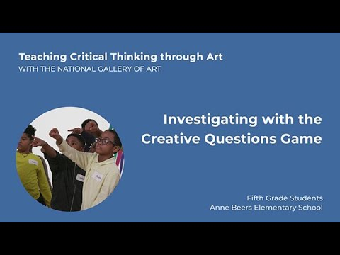 Teaching Critical Thinking through Art, 4.3: Investigating with the Creative Questions Game