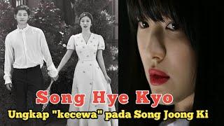 """Song Hye Kyo Ungkap """" kecewa"""" pada Song Joong Ki ???"""