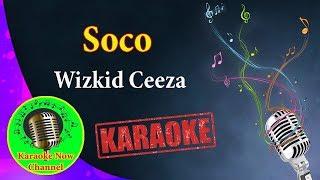 [Karaoke] Soco- Wizkid Ceeza- Karaoke Now