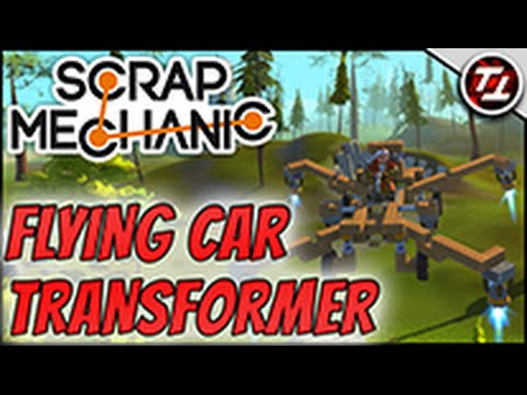 Scrap Mechanic Tutorial: Flying Car Transformer!