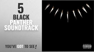 Top 10 Black Panther Soundtrack [2018]: Black Panther The Album Music From And Inspired By