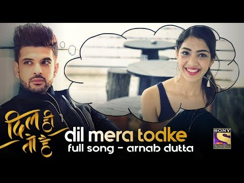 DIL MERA TODKE - Full Song - Dil Hi Toh Hai - TV Serial - Sony TV - Arnab Dutta