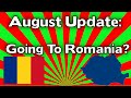 August Updates (Going To Romania Again?!?)