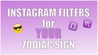 The Best Instagram Filter for YOUR Zodiac Sign