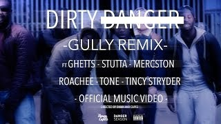 DIRTY DANGER - GULLY REMIX FT GHETTS, STUTTA, MERCSTON, ROACHEE, TONE & TINCHY STRYDER