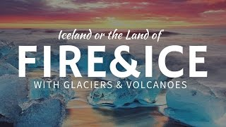 The land of FIRE & ICE: incredible volcanoes & glaciers in Iceland