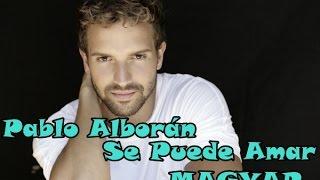 Pablo Alborán-Se Puede Amar (magyar)