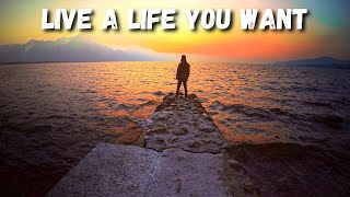 Live a life you actually wanna live!